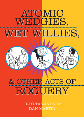 Atomic Wedgies, Wet Willies, & Other Acts of Roguery