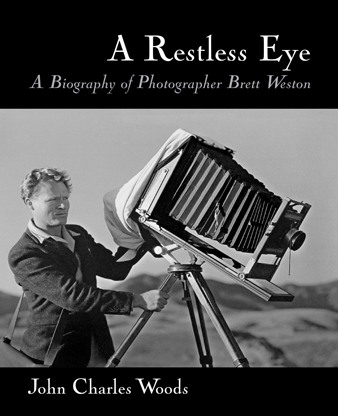 A Restless Eye: A Biography of Photographer Brett Weston